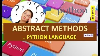 WHAT ARE ABSTRACT METHODS IN PYTHON LANGUAGE IN HINDI
