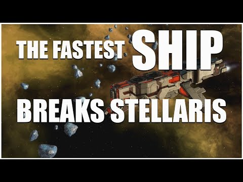 Stellaris Except We Build The Fastest Possible Ship And Break The Game