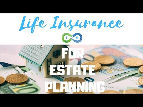 Life Insurance for Estate Planning [What You Need to Know]