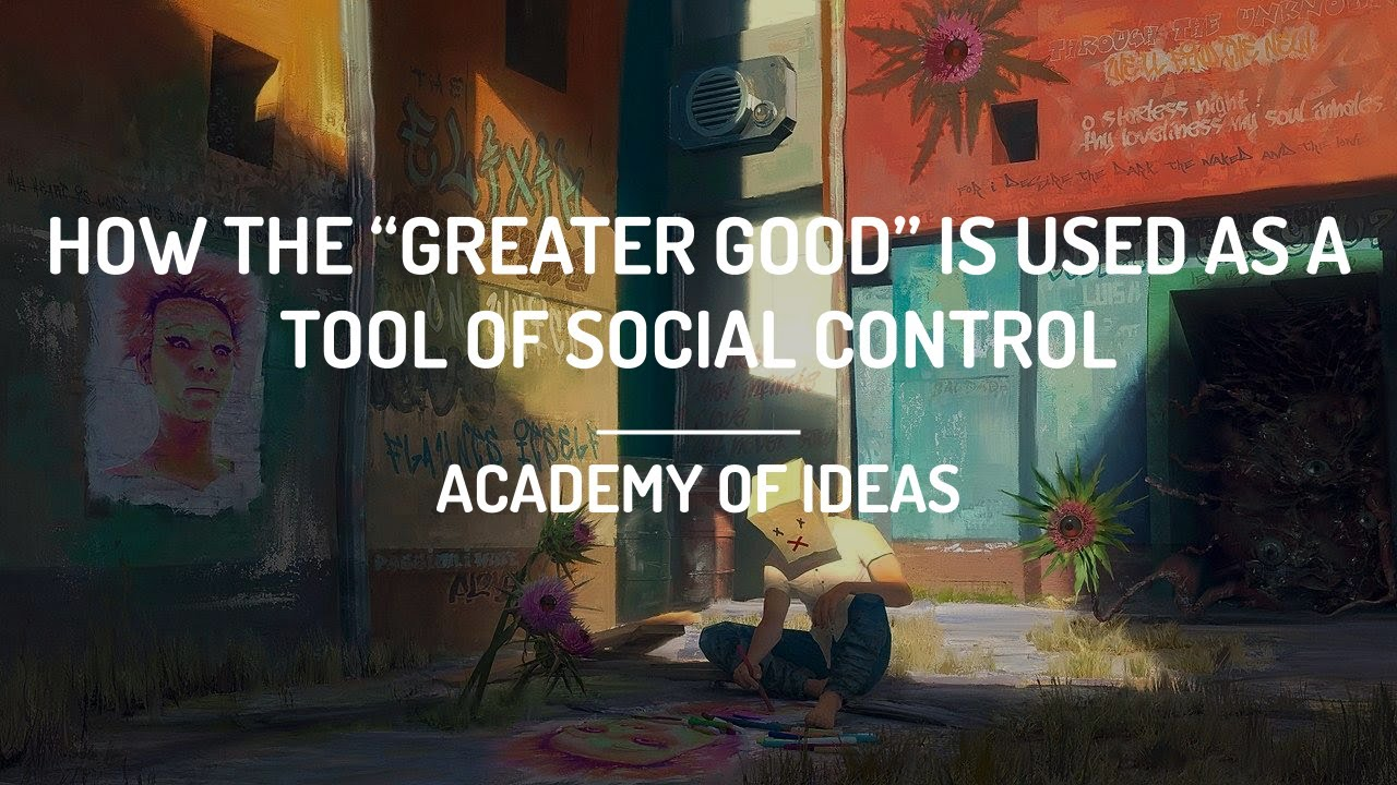 How the Greater Good is Used as a Tool for Social Control