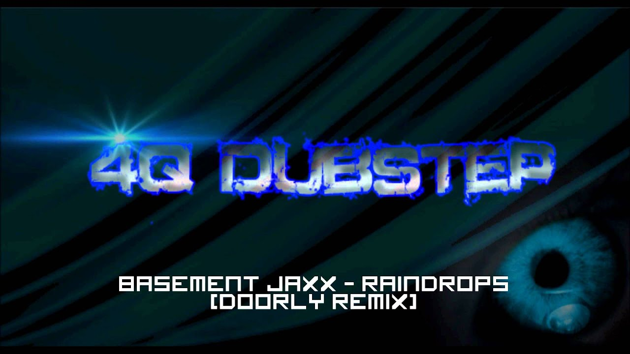 Basement Jaxx - Raindrops (Doorly Remix) & Basement Jaxx - Raindrops (Doorly Remix) - YouTube