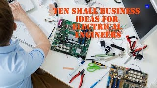 Ten Small Business Ideas For Electrical Engineers