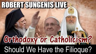 Orthodoxy or Catholicism: Should We Use the Filioque in the Creed? | ROBERT SUNGENIS LIVE