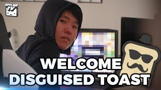 DISGUISED TOAST JOINS THE OFFLINE HOUSE!