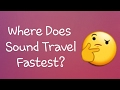 Where does sound travel fastest?
