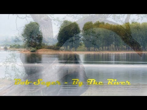 Bob Seger -  By The River