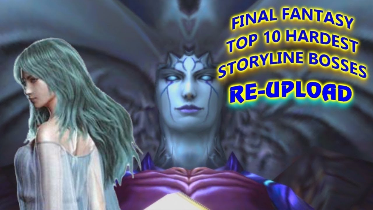 final fantasy top 10 hardest storyline bosses re upload youtube