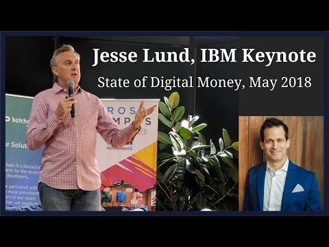 Jesse Lund, IBM keynote at State of Digital Money Cryptocurrency Conference May 2018