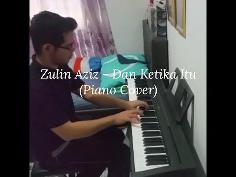 Zulin Aziz ~ Dan Ketika Itu (Piano Cover)