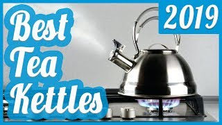 Best Tea Kettle To Buy In 2019