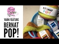 New Yarn! Bernat Pop! by Yarnspirations found at Walmart