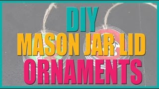 DIY Mason Jar Lid Ornaments