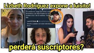 Lizbeth Rodríguez expone infidelidad de luisito comunica! Perdera suscriptores? Mi opinion