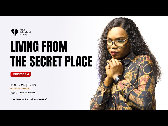 Follow Jesus Episode 6_Living from the secret place