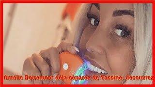 Aurélie Dotremont déjà séparée de Yassine: découvrez pourquoi