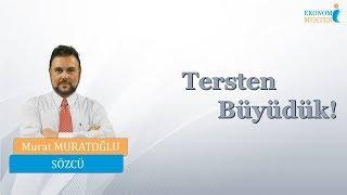 Murat Muratoğlu - Tersten Büyüdük! [Ekonomi Mekteb