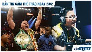 Bản tin Cảm Thể Thao 23/2   FURY GIÀNH ĐAI VÔ ĐỊCH WBC, DIA1 GIÚP GAM THẮNG FTV