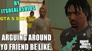 ARGUING WITH YOUR GIRL AROUND YO FRIEND BE LIKE..(GTA 5 SKIT BY ITSREAL85VIDS)
