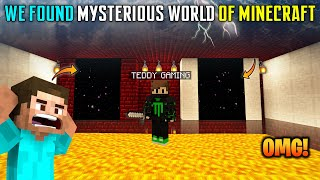 😱WE FOUND MOST SECRET MYSTERIOUS WORLD OF MINECRAFT - TEDDY GAMING
