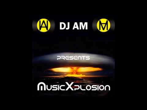 DJ AM - MusicXplosion (EDM mix)