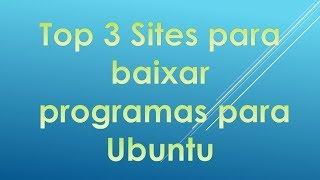 Top 3 | Sites para baixar programas Linux / Ubuntu