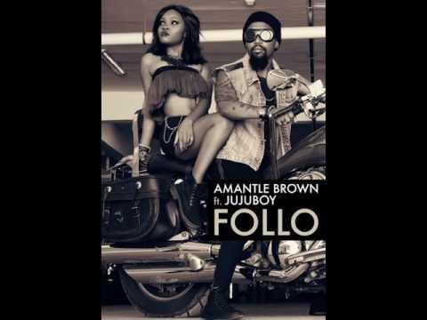 Amantle Brown - Follo (Explicit) ft. Jujuboy
