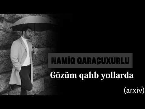 Namiq Qaraçuxurlu - Gözüm qalıb yollarda (arxiv)