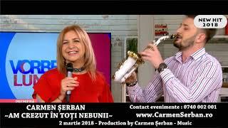 CARMEN SERBAN (R) - AM CREZUT IN TOTI NEBUNII - Mihail Titoiu Sax- new hit 2018