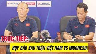 🔴TRỰC TIẾP: Họp báo sau trận Việt Nam vs Indonesia: Thầy PARK nói 1 câu khiến TG cúi đầu im lặng