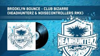 Brooklyn Bounce - Club Bizarre (Headhunterz & Noisecontrollers RMX) (HQ Preview)