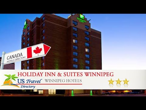 Holiday Inn & Suites Winnipeg Downtown - Winnipeg Hotels, Canada