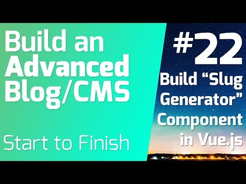 Build a Slug Generator Vue.js Component (Ep 22) - Build an Advanced Blog/CMS