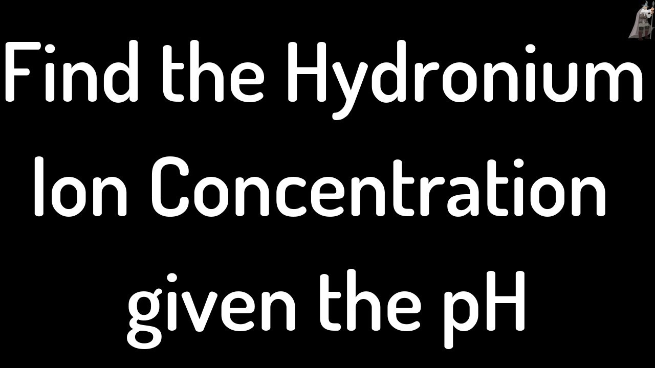 Find the hydronium ion concentration given the ph youtube