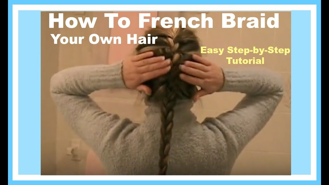 how to french braid own hair - photo #38