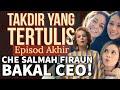 Gambar cover TAKDIR YANG TERTULIS Episod Akhir, Che Salmah Bakal CEO!