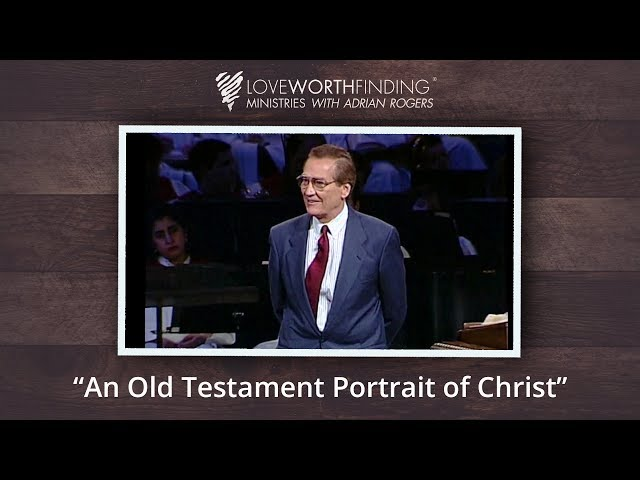 Adrian Rogers: An Old Testament Portrait of Christ #2016