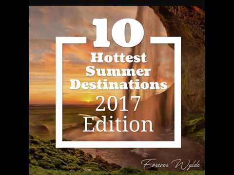 Top 10 Hottest Destinations for Summer 2017