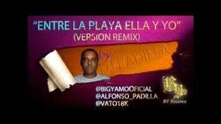 Big Yamo Ft  Vato 18k    Entre La Playa Ella y Yo Alfonso Padilla Remix