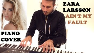 Zara Larsson - Ain't My Fault (Piano Cover)