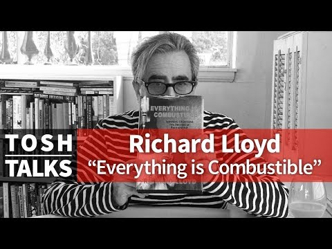 Richard Lloyd Everything is Combustible on Tosh Talks