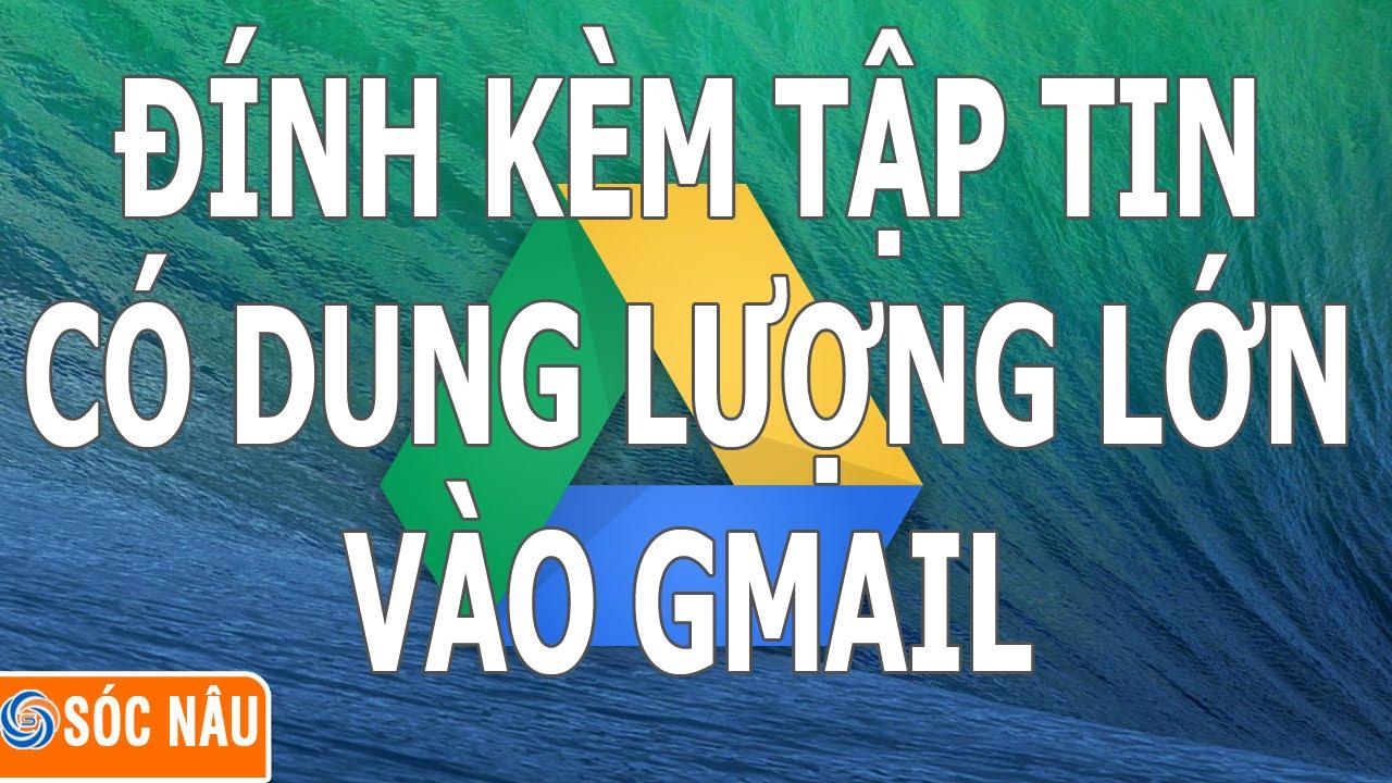Gửi file có dung lượng lớn qua gmail