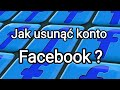 Jak usunąć konto na FB Jak usunąć Facebooka