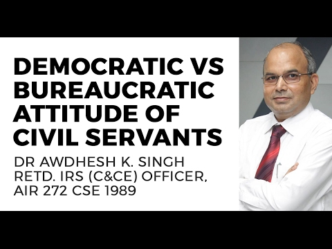 Democratic vs Bureaucratic Attitude of Civil Servants: GS 4 (UPSC CSE/IAS Exam)