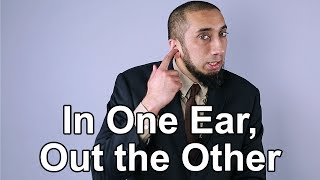 In One Ear, Out the Other - Nouman Ali Khan - Quran Weekly