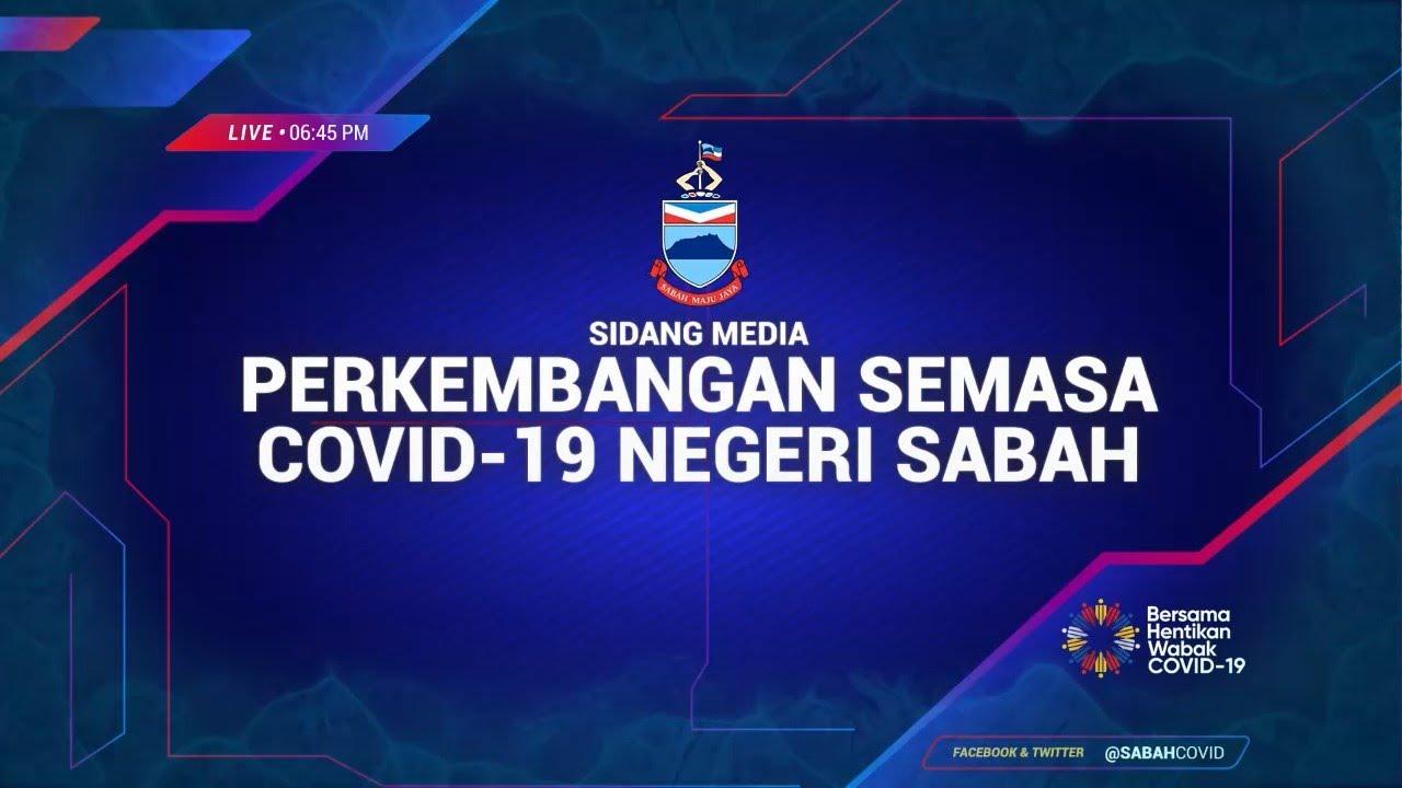 SIDANG MEDIA PERKEMBANGAN SEMASA COVID-19 NEGERI SABAH