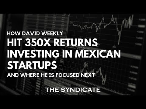 How David Weekly Hit 350x Returns Investing in Mexican Startups and Where He is Focused Next