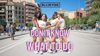 [K-POP IN PUBLIC] BLACKPINK (블랙핑크) - DON'T KNOW WHAT TO DO Dance Cover