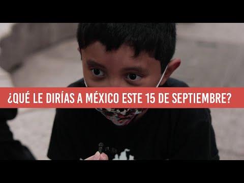 ¿Qué le dirías a México este 15 de septiembre?