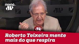 Roberto Teixeira mente mais do que respira | Augusto Nunes