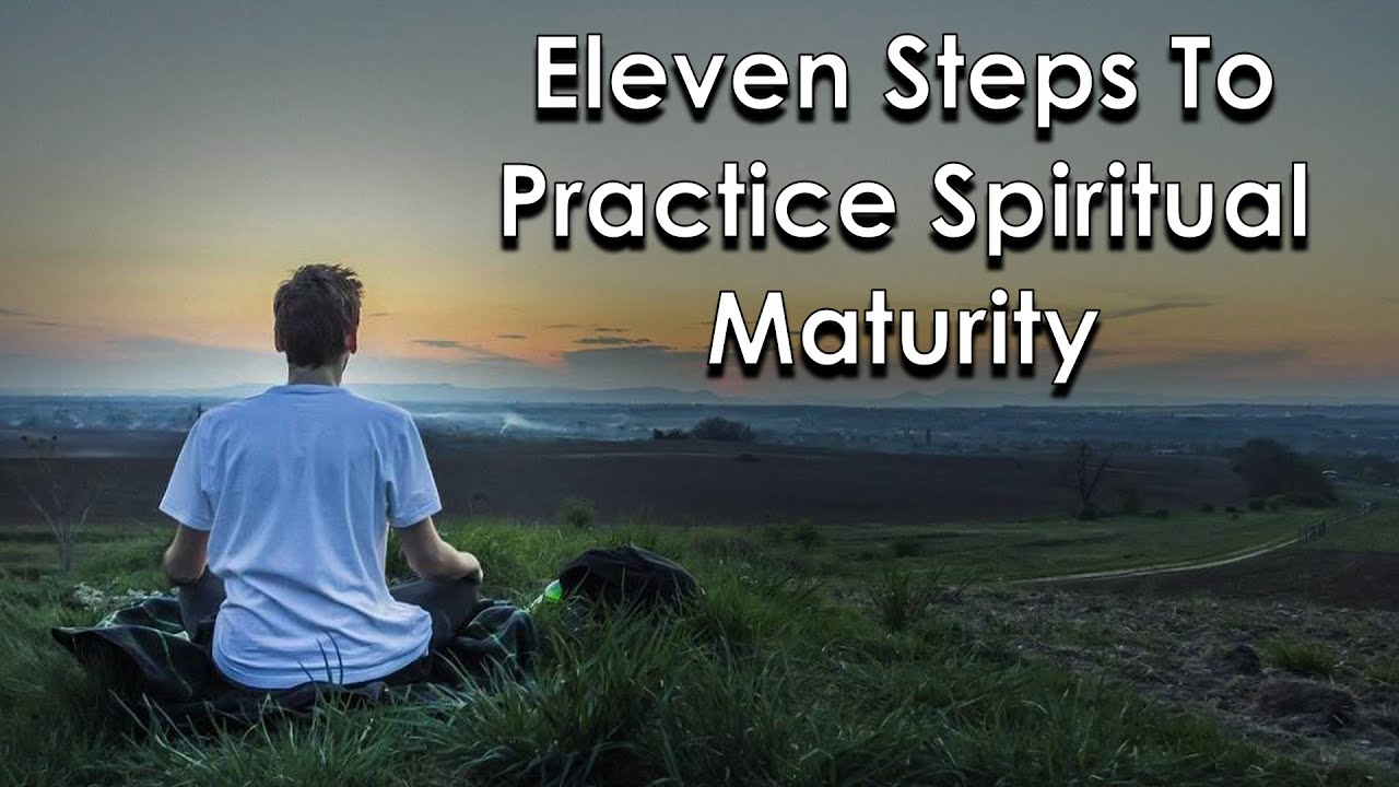 Eleven Steps To Practice Spiritual Maturity